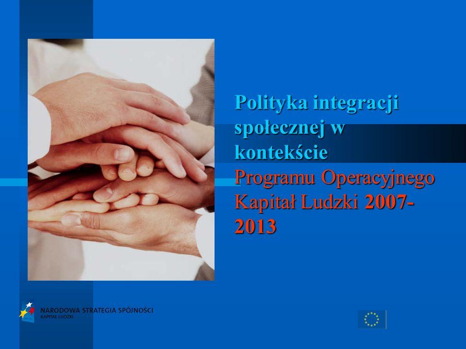 Polityka integracji społecznej w kontekście Programu Operacyjnego Kapitał Ludzki 2007- 2013