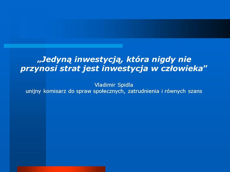 Jedyną inwestycją, która nigdy nie przynosi strat jest inwestycja w człowieka Vladimir Spidla unijny komisarz do spraw społecznych, zatrudnienia i rów