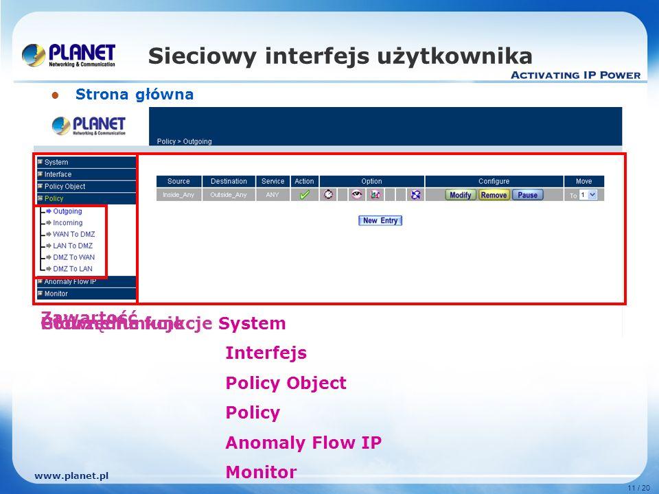 www.planet.pl 11 / 20 Sieciowy interfejs użytkownika Strona główna Zawartość Główne funkcje System Interfejs Policy Object Policy Anomaly Flow IP Monitor Podrzędne funkcje