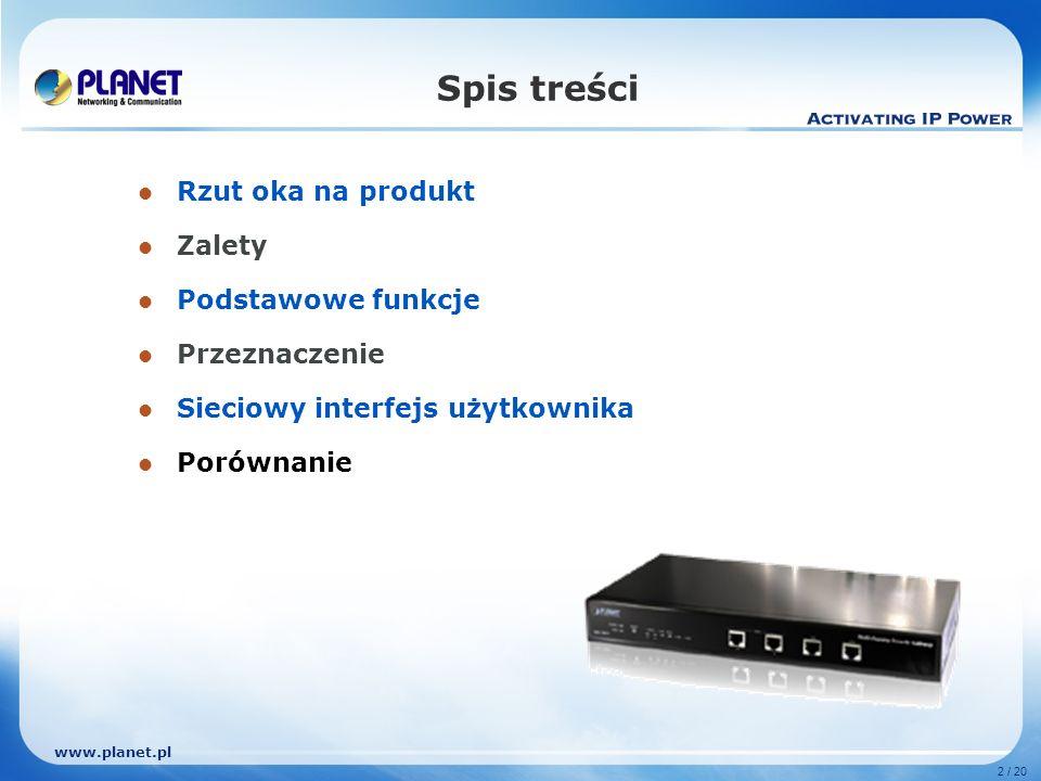 www.planet.pl 2 / 20 Spis treści Rzut oka na produkt Zalety Podstawowe funkcje Przeznaczenie Sieciowy interfejs użytkownika Porównanie