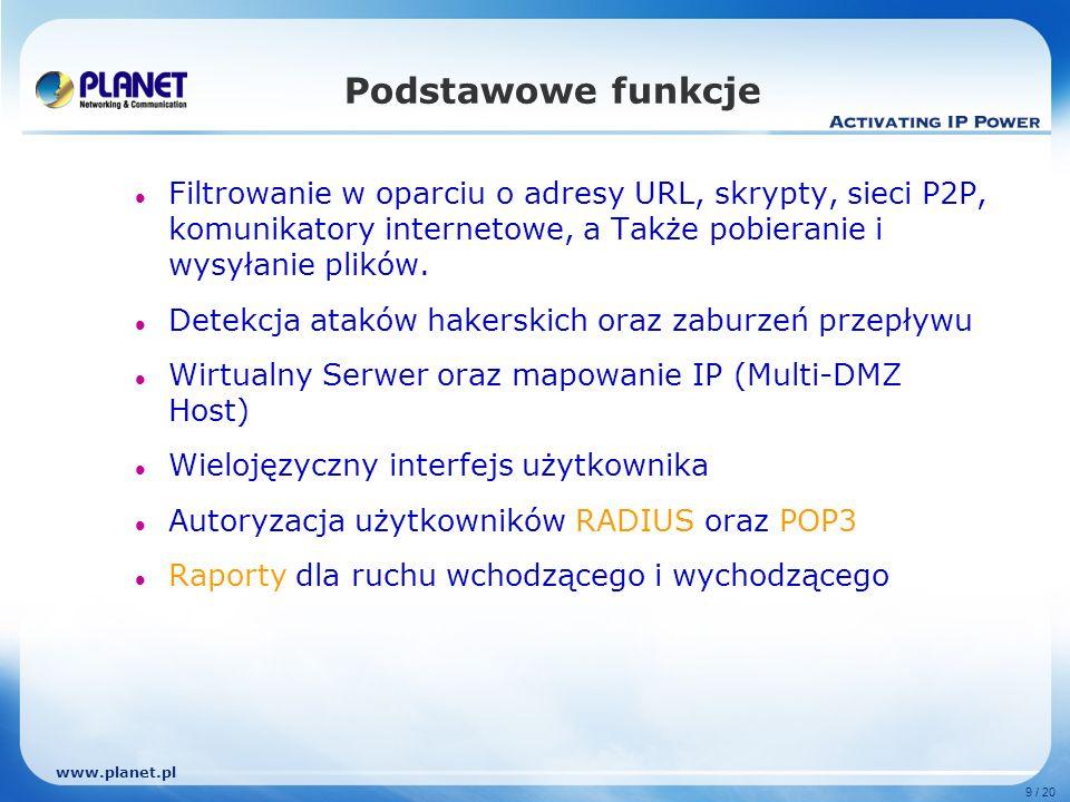 www.planet.pl 9 / 20 Podstawowe funkcje Filtrowanie w oparciu o adresy URL, skrypty, sieci P2P, komunikatory internetowe, a Także pobieranie i wysyłan