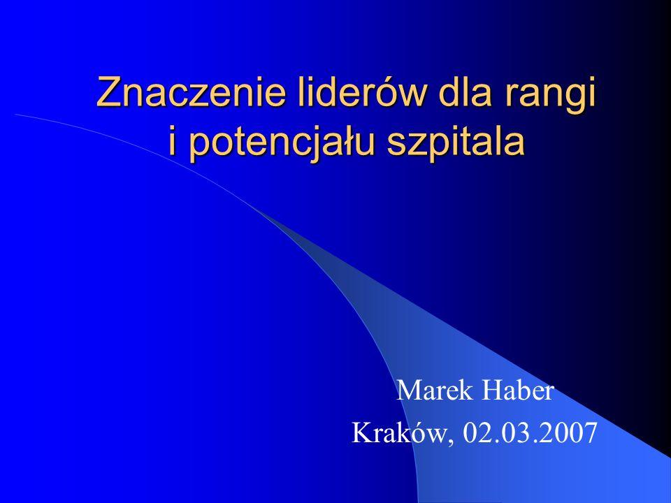 Znaczenie liderów dla rangi i potencjału szpitala Marek Haber Kraków, 02.03.2007