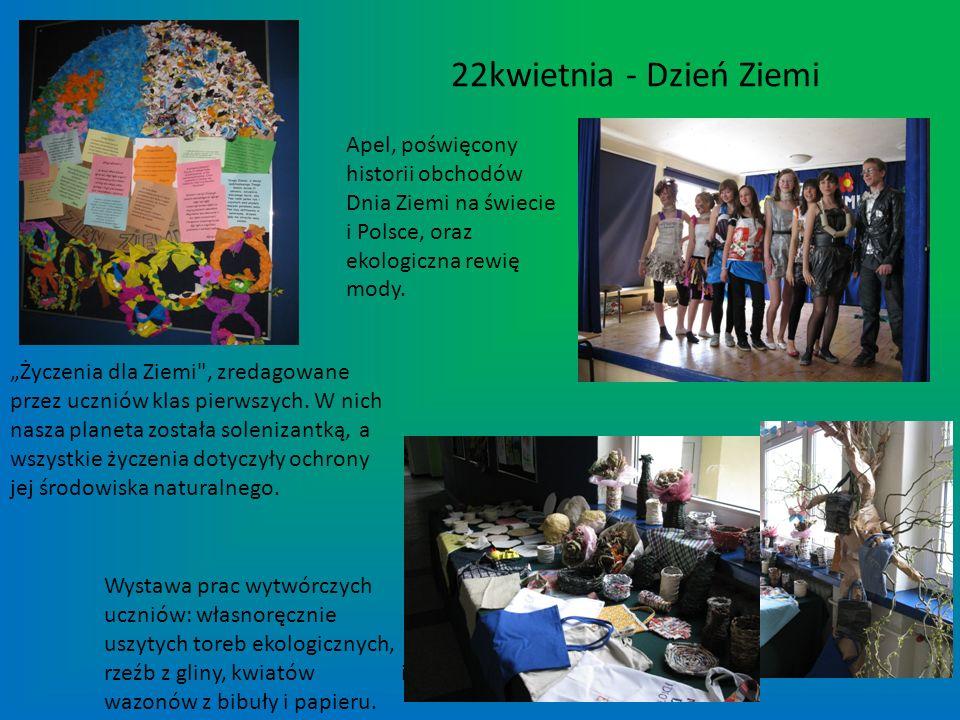22kwietnia - Dzień Ziemi Apel, poświęcony historii obchodów Dnia Ziemi na świecie i Polsce, oraz ekologiczna rewię mody. Życzenia dla Ziemi