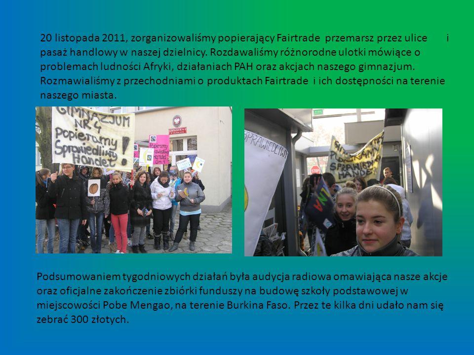 20 listopada 2011, zorganizowaliśmy popierający Fairtrade przemarsz przez ulice i pasaż handlowy w naszej dzielnicy. Rozdawaliśmy różnorodne ulotki mó