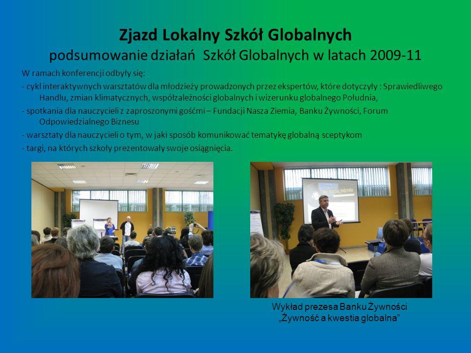 Zjazd Lokalny Szkół Globalnych podsumowanie działań Szkół Globalnych w latach 2009-11 W ramach konferencji odbyły się: - cykl interaktywnych warsztató