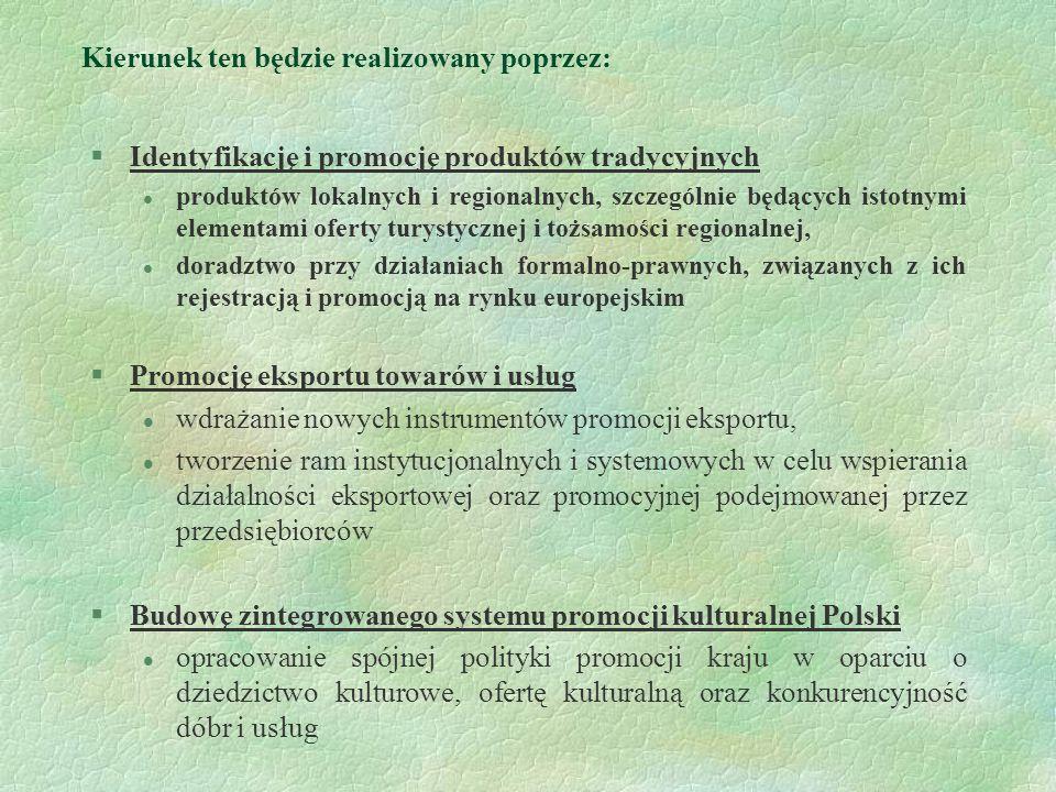 Kierunek ten będzie realizowany poprzez: §Identyfikację i promocję produktów tradycyjnych l produktów lokalnych i regionalnych, szczególnie będących i