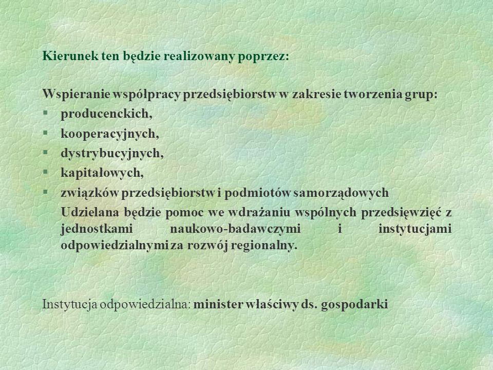 Kierunek ten będzie realizowany poprzez: Wspieranie współpracy przedsiębiorstw w zakresie tworzenia grup: §producenckich, §kooperacyjnych, §dystrybucy