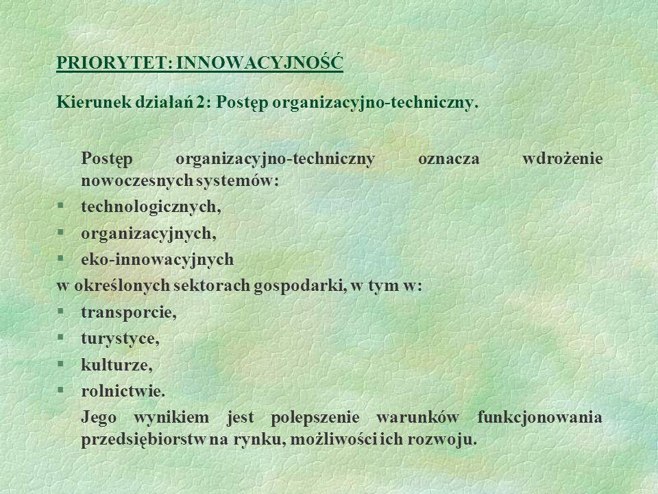 PRIORYTET: INNOWACYJNOŚĆ Kierunek działań 2: Postęp organizacyjno-techniczny. Postęp organizacyjno-techniczny oznacza wdrożenie nowoczesnych systemów: