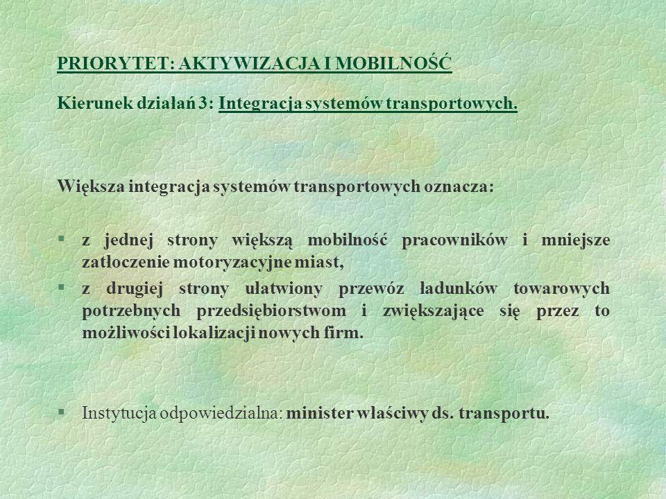 PRIORYTET: AKTYWIZACJA I MOBILNOŚĆ Kierunek działań 3: Integracja systemów transportowych. Większa integracja systemów transportowych oznacza: §z jedn