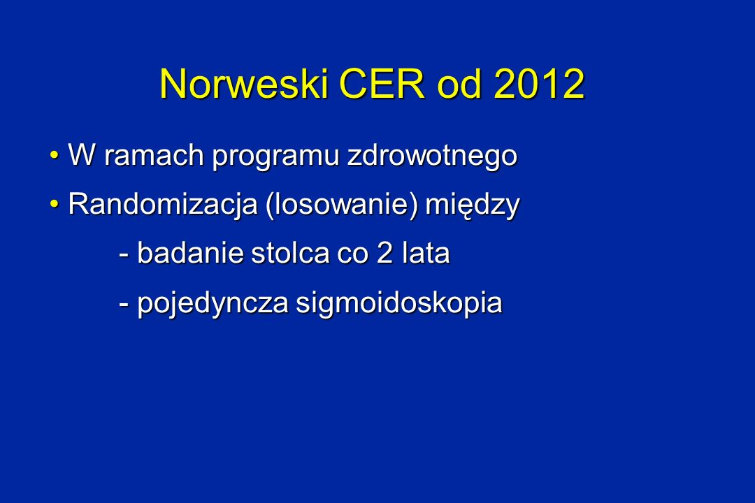 Norweski CER od 2012 W ramach programu zdrowotnego W ramach programu zdrowotnego Randomizacja (losowanie) między Randomizacja (losowanie) między - bad