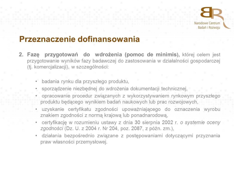 Przeznaczenie dofinansowania 2.Fazę przygotowań do wdrożenia (pomoc de minimis ), której celem jest przygotowanie wyników fazy badawczej do zastosowan