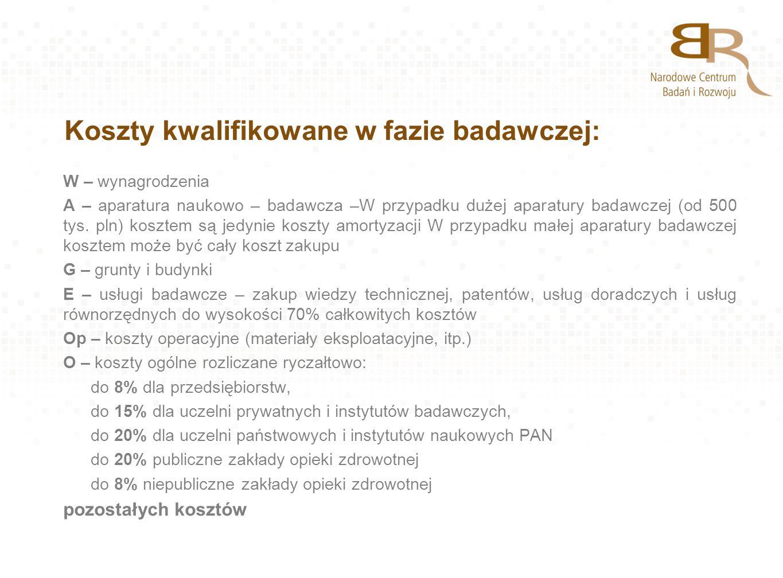 Koszty kwalifikowane w fazie badawczej: W – wynagrodzenia A – aparatura naukowo – badawcza –W przypadku dużej aparatury badawczej (od 500 tys. pln) ko