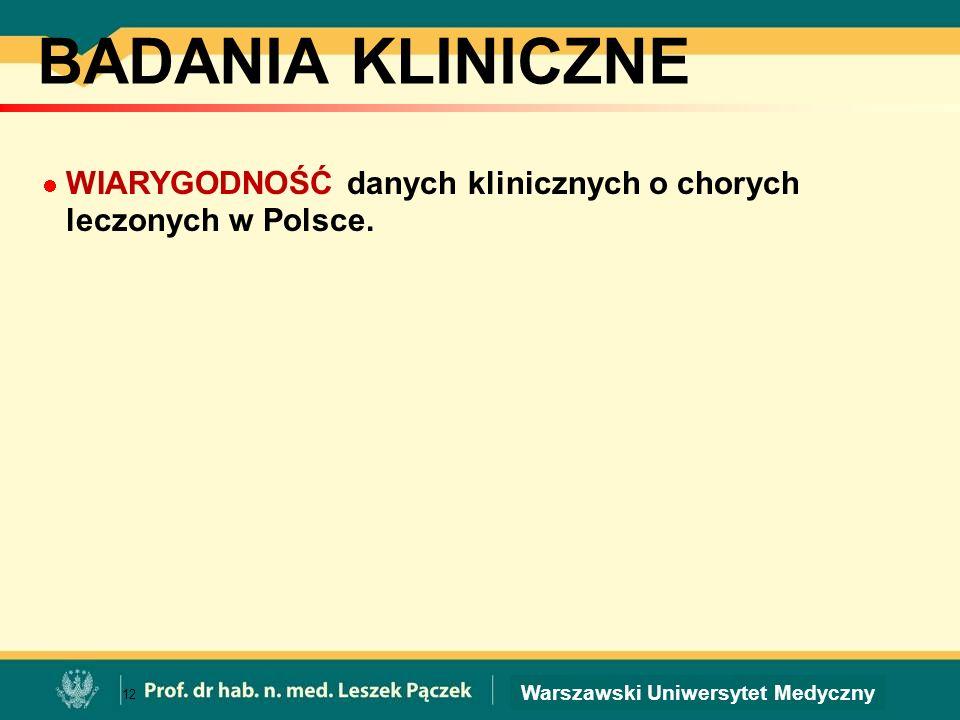 BADANIA KLINICZNE WIARYGODNOŚĆ danych klinicznych o chorych leczonych w Polsce. 12