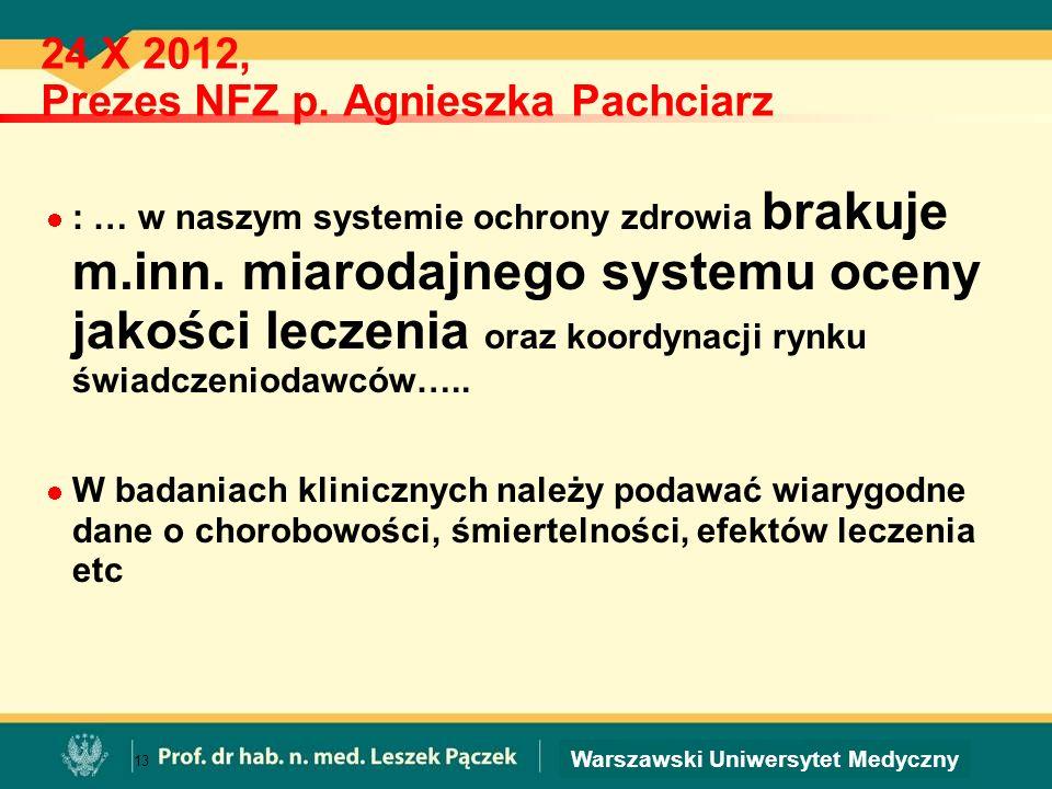 Warszawski Uniwersytet Medyczny 24 X 2012, Prezes NFZ p. Agnieszka Pachciarz : … w naszym systemie ochrony zdrowia brakuje m.inn. miarodajnego systemu