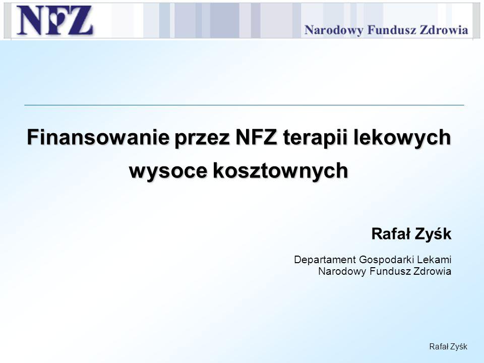 Rafał Zyśk Finansowanie przez NFZ terapii lekowych wysoce kosztownych Rafał Zyśk Departament Gospodarki Lekami Narodowy Fundusz Zdrowia