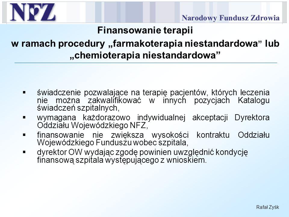 Rafał Zyśk Finansowanie terapii w ramach procedury farmakoterapia niestandardowa lub chemioterapia niestandardowa świadczenie pozwalające na terapię p