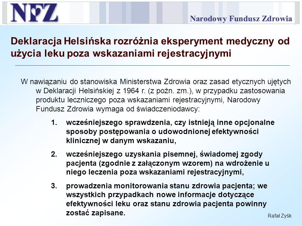 Rafał Zyśk Deklaracja Helsińska rozróżnia eksperyment medyczny od użycia leku poza wskazaniami rejestracyjnymi W nawiązaniu do stanowiska Ministerstwa
