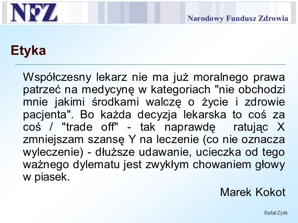 Rafał Zyśk Etyka Współczesny lekarz nie ma już moralnego prawa patrzeć na medycynę w kategoriach