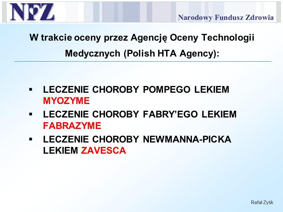Rafał Zyśk W trakcie oceny przez Agencję Oceny Technologii Medycznych (Polish HTA Agency): LECZENIE CHOROBY POMPEGO LEKIEM MYOZYME LECZENIE CHOROBY FA