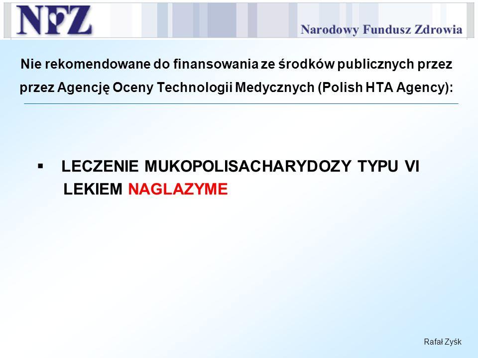 Rafał Zyśk Nie rekomendowane do finansowania ze środków publicznych przez przez Agencję Oceny Technologii Medycznych (Polish HTA Agency): LECZENIE MUK