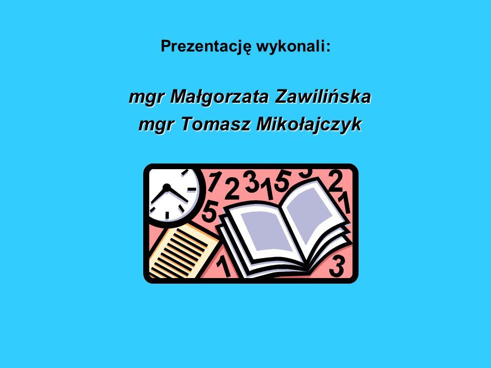 Prezentację wykonali: mgr Małgorzata Zawilińska mgr Tomasz Mikołajczyk