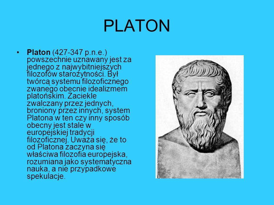 PLATON Platon (427-347 p.n.e.) powszechnie uznawany jest za jednego z najwybitniejszych filozofów starożytności. Był twórcą systemu filozoficznego zwa