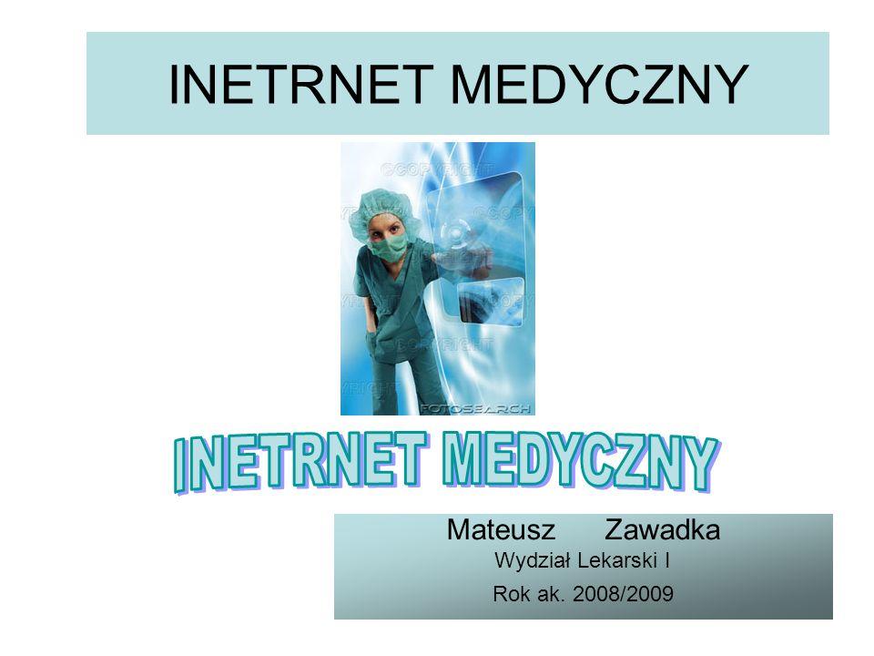 INETRNET MEDYCZNY Mateusz Zawadka Wydział Lekarski I Rok ak. 2008/2009