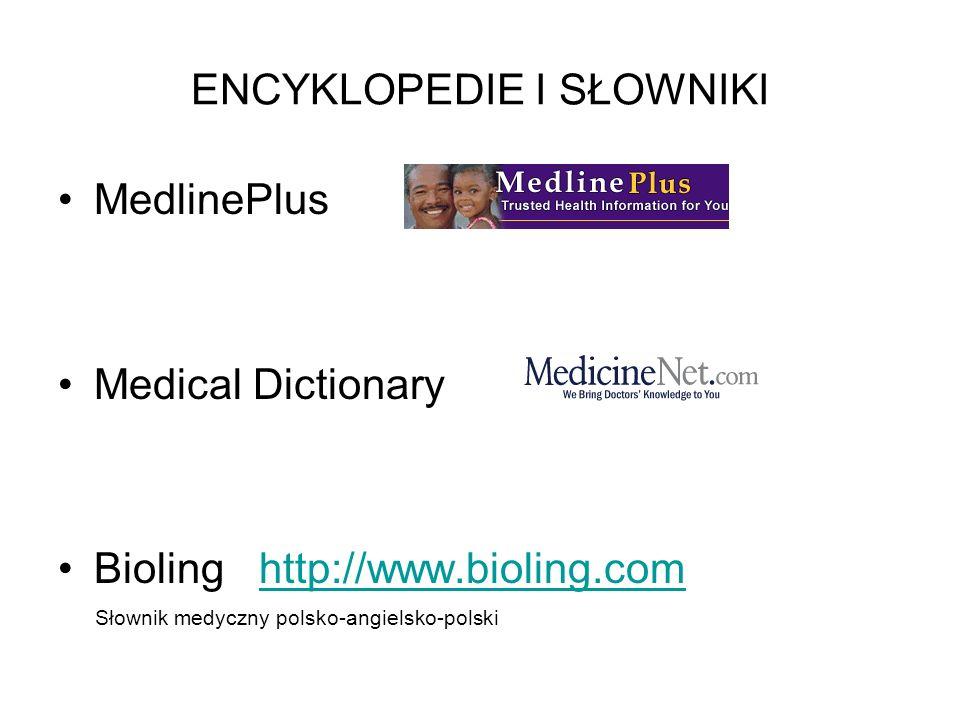 ENCYKLOPEDIE I SŁOWNIKI MedlinePlus Medical Dictionary Bioling http://www.bioling.com http://www.bioling.com Słownik medyczny polsko-angielsko-polski