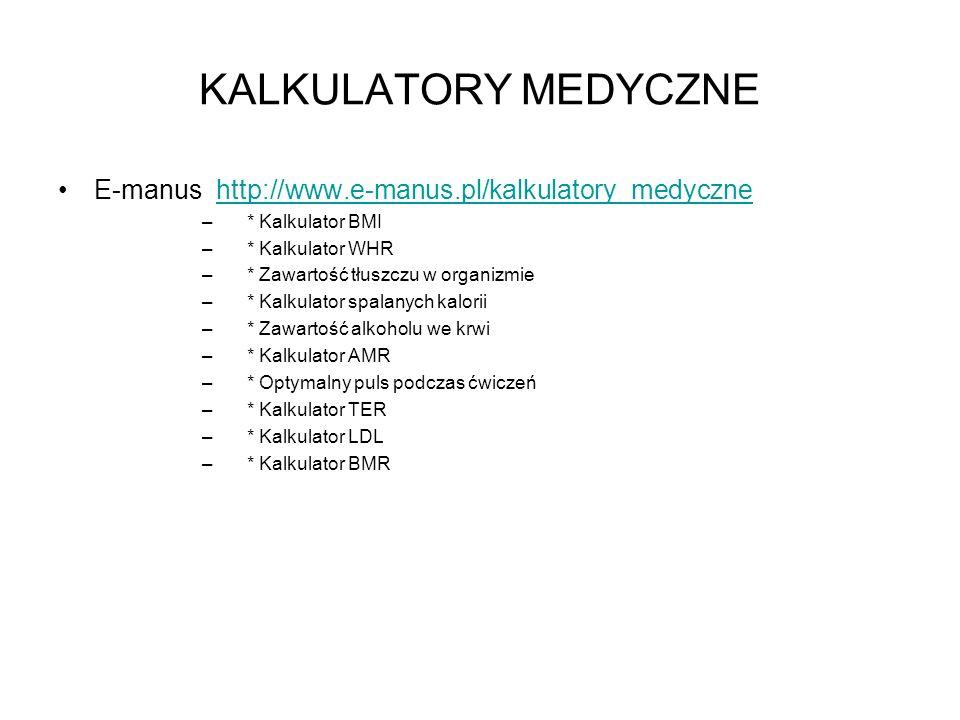 KALKULATORY MEDYCZNE E-manus http://www.e-manus.pl/kalkulatory_medycznehttp://www.e-manus.pl/kalkulatory_medyczne – * Kalkulator BMI – * Kalkulator WH