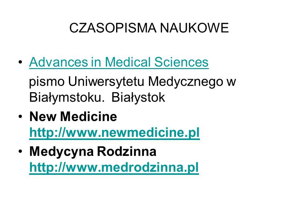 CZASOPISMA NAUKOWE Advances in Medical Sciences pismo Uniwersytetu Medycznego w Białymstoku. Białystok New Medicine http://www.newmedicine.pl http://w