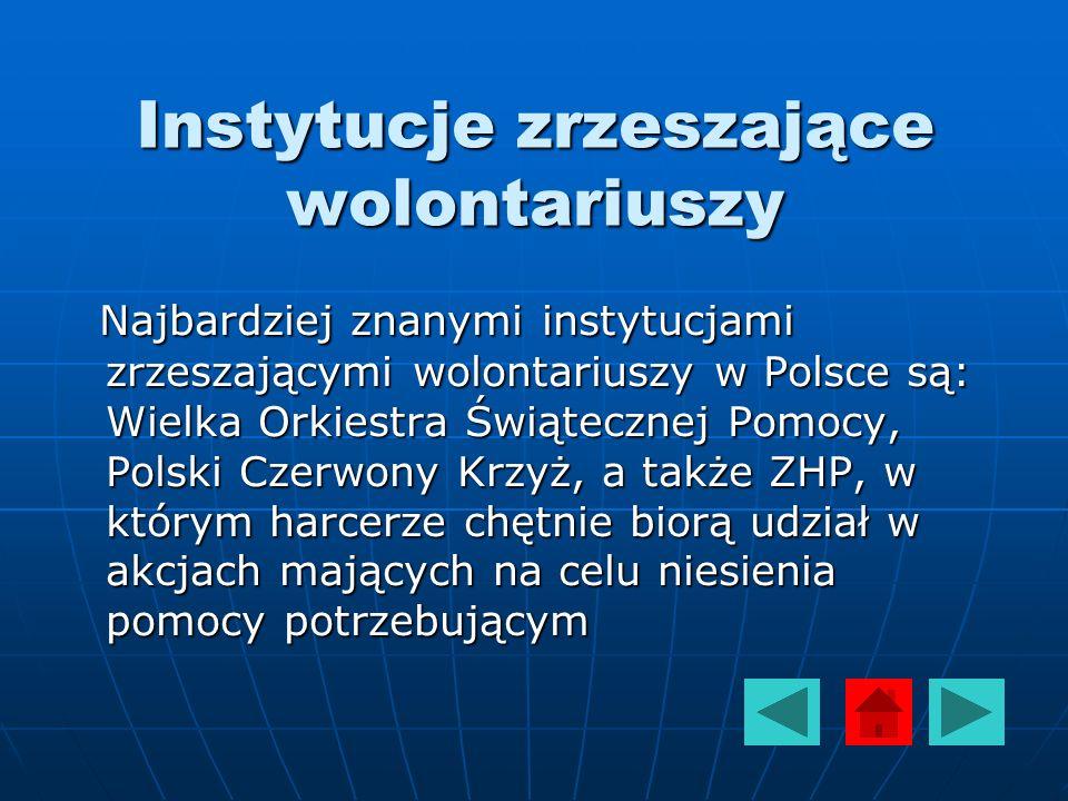 Instytucje zrzeszające wolontariuszy Najbardziej znanymi instytucjami zrzeszającymi wolontariuszy w Polsce są: Wielka Orkiestra Świątecznej Pomocy, Po