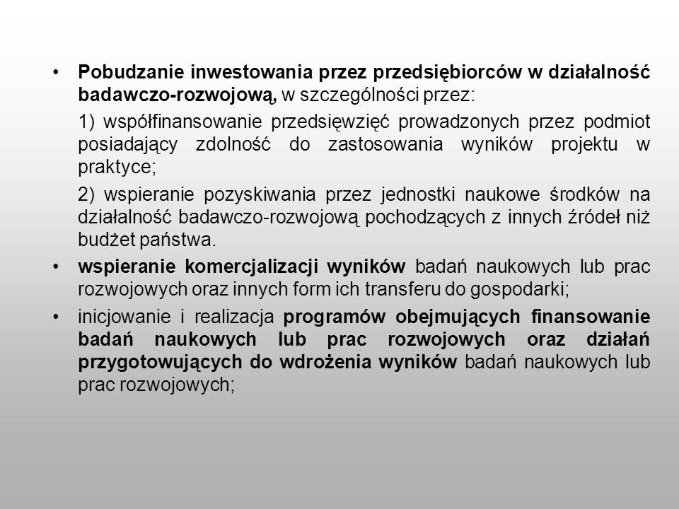 Pobudzanie inwestowania przez przedsiębiorców w działalność badawczo-rozwojową, w szczególności przez: 1) współfinansowanie przedsięwzięć prowadzonych