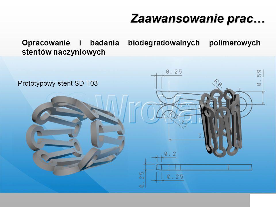 Zaawansowanie prac… Opracowanie i badania biodegradowalnych polimerowych stentów naczyniowych Prototypowy stent SD T03