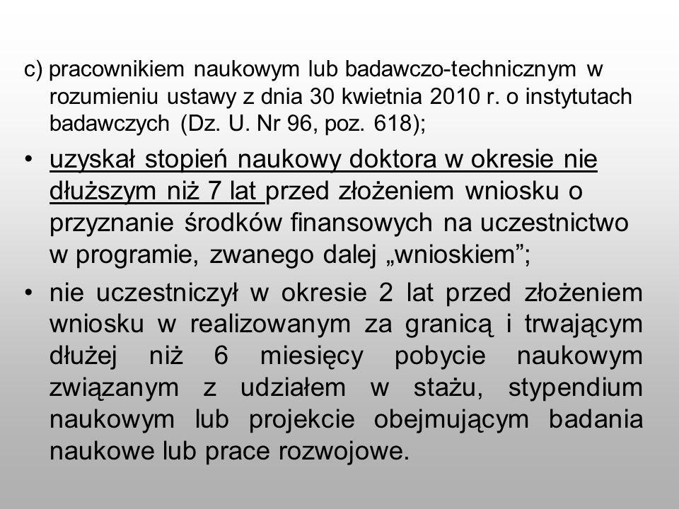 c) pracownikiem naukowym lub badawczo-technicznym w rozumieniu ustawy z dnia 30 kwietnia 2010 r. o instytutach badawczych (Dz. U. Nr 96, poz. 618); uz
