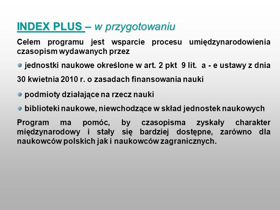INDEX PLUS – w przygotowaniu Celem programu jest wsparcie procesu umiędzynarodowienia czasopism wydawanych przez jednostki naukowe określone w art. 2