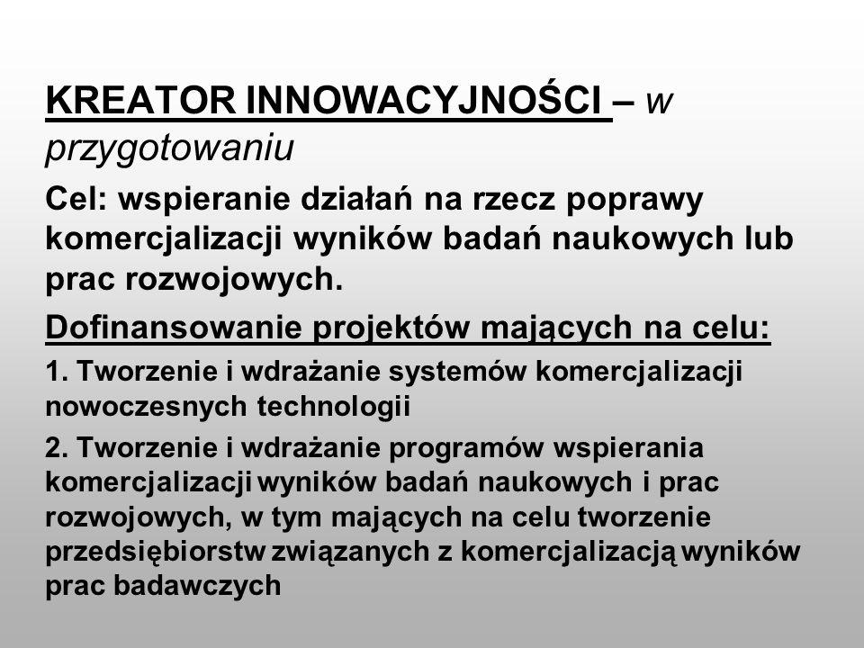 KREATOR INNOWACYJNOŚCI – w przygotowaniu Cel: wspieranie działań na rzecz poprawy komercjalizacji wyników badań naukowych lub prac rozwojowych. Dofina