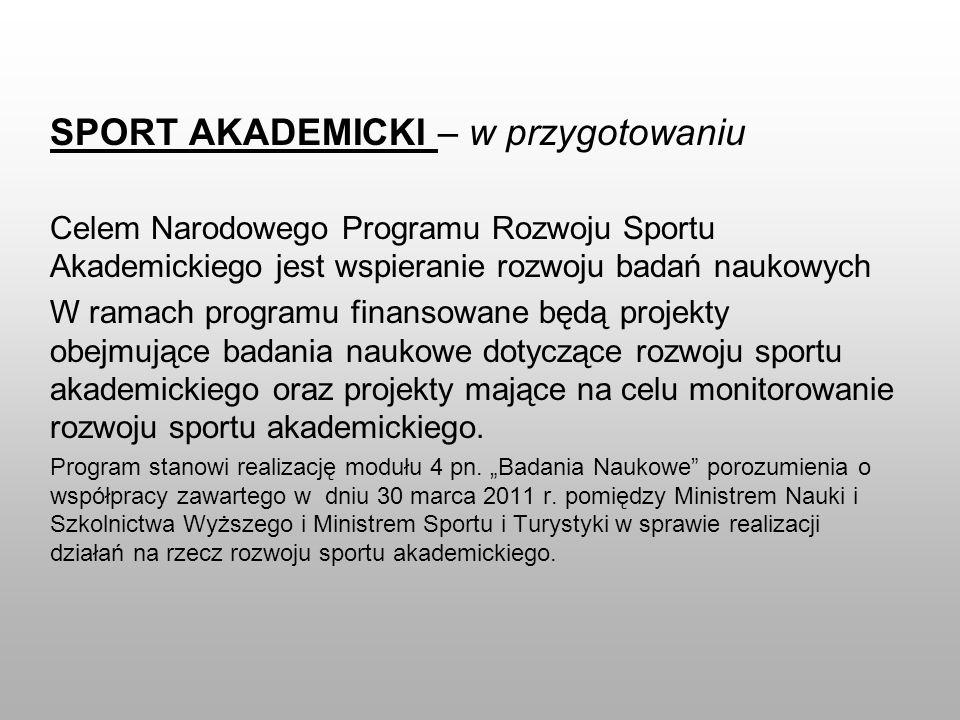 SPORT AKADEMICKI – w przygotowaniu Celem Narodowego Programu Rozwoju Sportu Akademickiego jest wspieranie rozwoju badań naukowych W ramach programu fi