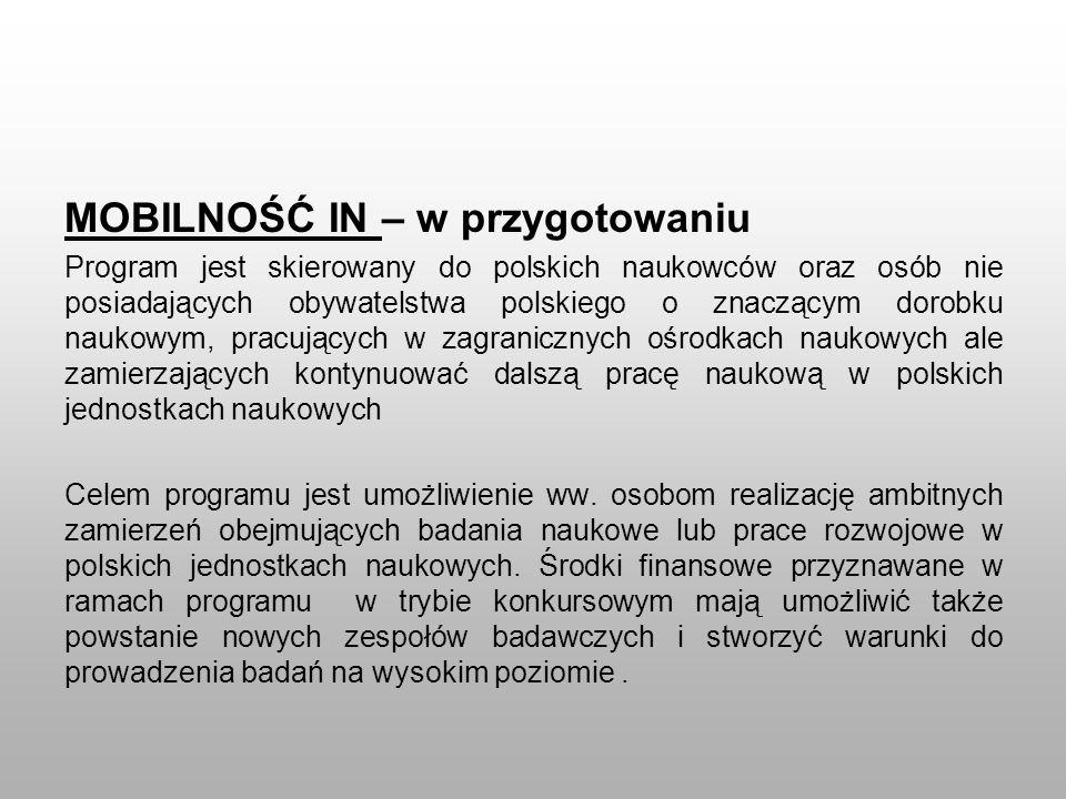 MOBILNOŚĆ IN – w przygotowaniu Program jest skierowany do polskich naukowców oraz osób nie posiadających obywatelstwa polskiego o znaczącym dorobku na