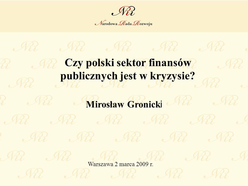 Czy polski sektor finansów publicznych jest w kryzysie? Mirosław Gronick i Warszawa 2 marca 2009 r.