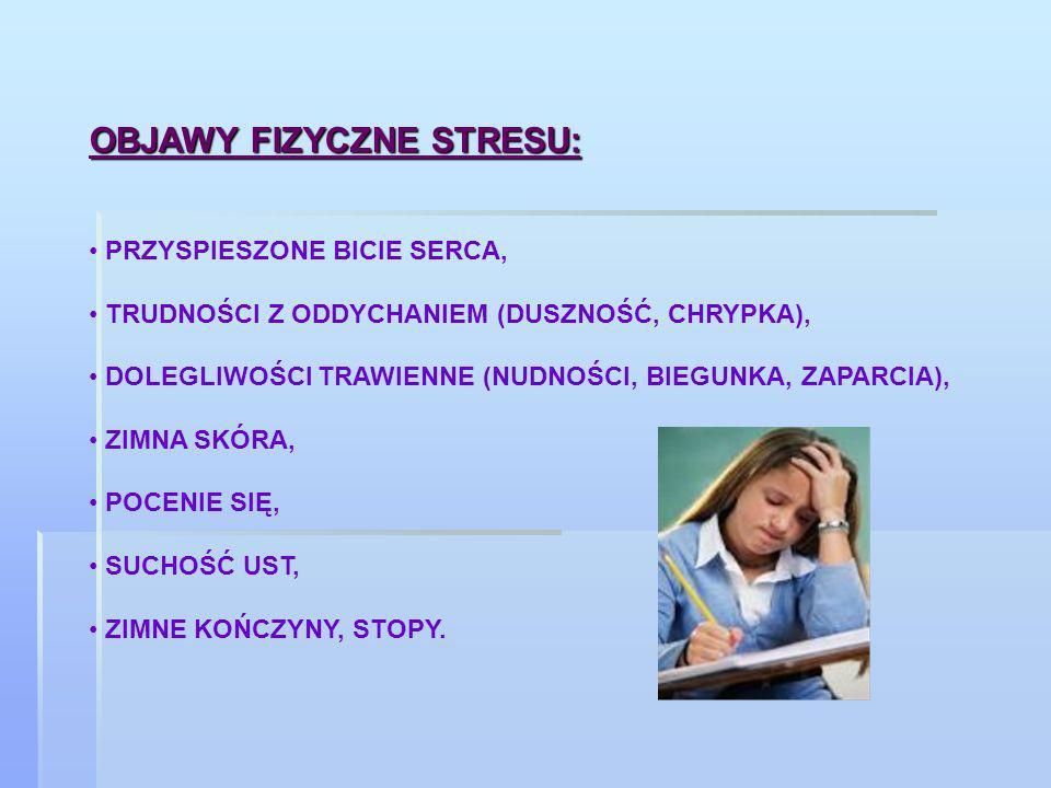 OBJAWY FIZYCZNE STRESU: PRZYSPIESZONE BICIE SERCA, TRUDNOŚCI Z ODDYCHANIEM (DUSZNOŚĆ, CHRYPKA), DOLEGLIWOŚCI TRAWIENNE (NUDNOŚCI, BIEGUNKA, ZAPARCIA),