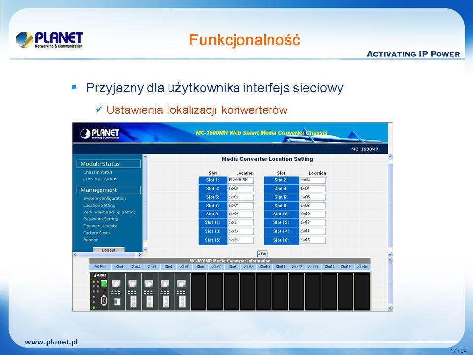 www.planet.pl 17 / 24 Funkcjonalność Przyjazny dla użytkownika interfejs sieciowy Ustawienia lokalizacji konwerterów