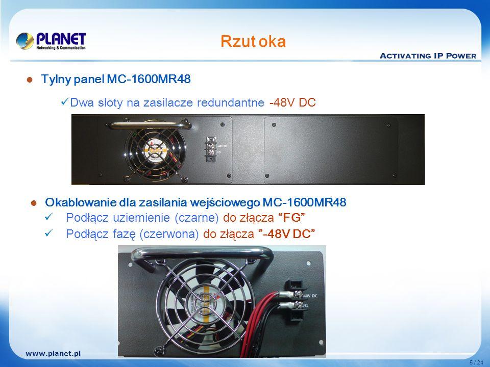 www.planet.pl 5 / 24 Rzut oka Tylny panel MC-1600MR48 Dwa sloty na zasilacze redundantne -48V DC Okablowanie dla zasilania wejściowego MC-1600MR48 Podłącz uziemienie ( czarne ) do złącza FG Podłącz fazę ( czerwona ) do złącza -48V DC