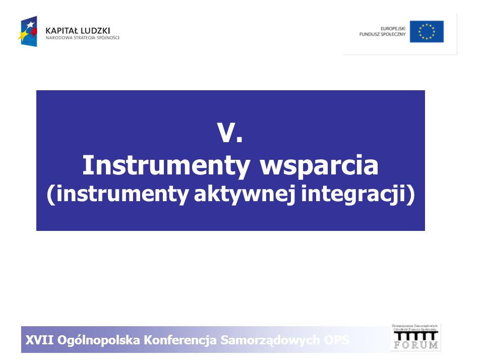 V. Instrumenty wsparcia (instrumenty aktywnej integracji) XVII Ogólnopolska Konferencja Samorządowych OPS