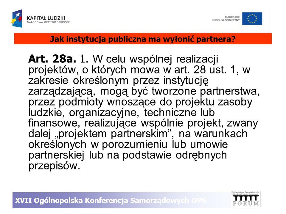 Jak instytucja publiczna ma wyłonić partnera? Art. 28a. 1. W celu wspólnej realizacji projektów, o których mowa w art. 28 ust. 1, w zakresie określony