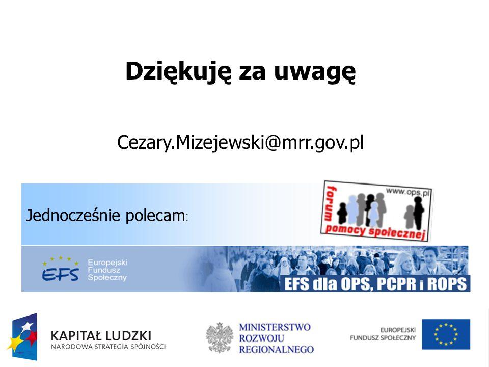 Dziękuję za uwagę Cezary.Mizejewski@mrr.gov.pl Jednocześnie polecam :