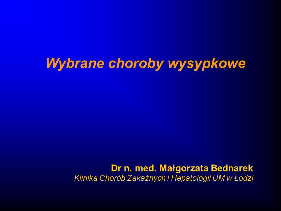 Dr n. med. Małgorzata Bednarek Klinika Chorób Zakaźnych i Hepatologii UM w Łodzi Wybrane choroby wysypkowe