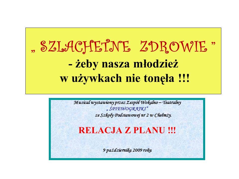 SZLACHETNE ZDROWIE - żeby nasza młodzież w używkach nie tonęła !!! Musical wystawiony przez Zespół Wokalno – Teatralny ŚPIEWOGRAJKI ze Szkoły Podstawo