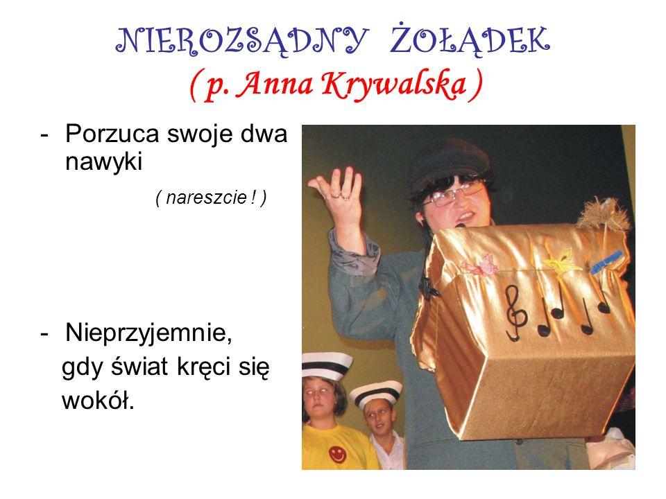 NIEROZS Ą DNY Ż OŁ Ą DEK ( p. Anna Krywalska ) -Porzuca swoje dwa nawyki ( nareszcie ! ) -Nieprzyjemnie, gdy świat kręci się wokół.