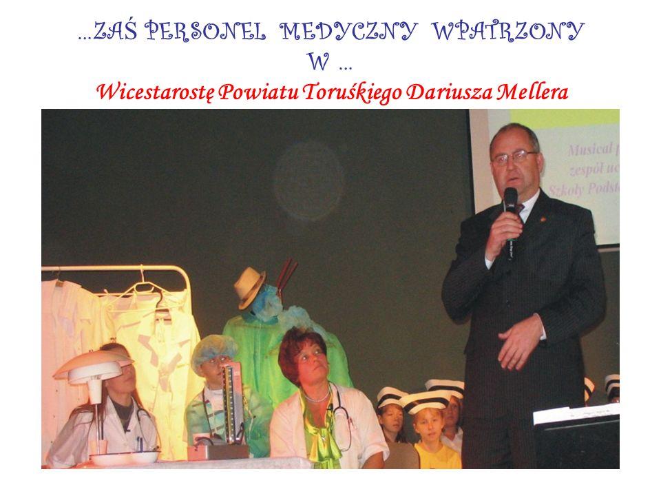 …ZA Ś PERSONEL MEDYCZNY WPATRZONY W … Wicestarostę Powiatu Toruśkiego Dariusza Mellera