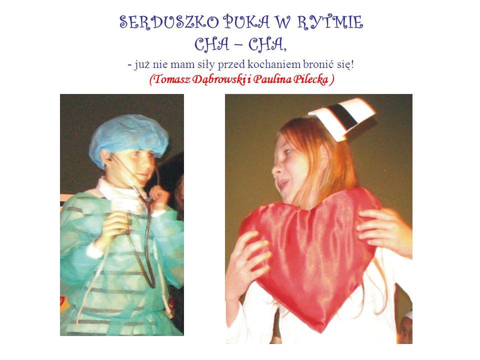 SERDUSZKO PUKA W RYTMIE CHA – CHA, - już nie mam siły przed kochaniem bronić się! (Tomasz Dąbrowski i Paulina Pilecka )